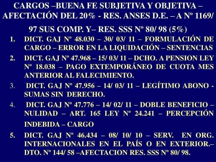 CARGOS –BUENA FE SUBJETIVA Y OBJETIVA – AFECTACIÓN DEL 20% - RES. ANSES D.E. – A Nº 1169/ 97 SUS COMP. Y– RES. SSS Nº 80/ 98 (5%)