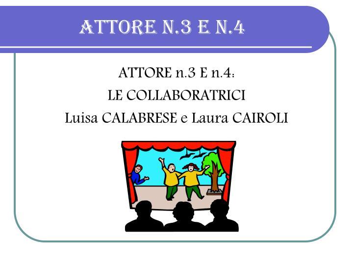 ATTORE n.3 E n.4