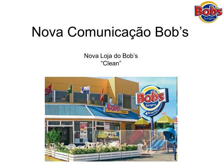 Nova Comunicação Bob's