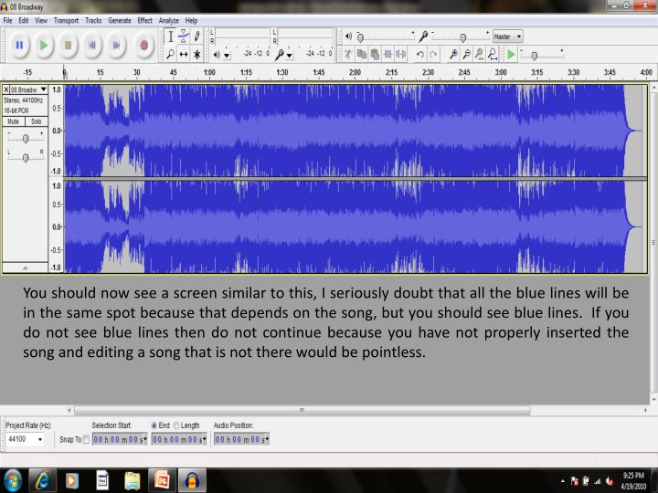 You should now see a screen similar to this, I seriously doubt that all the blue lines will be in the same spot because that depends on the song, but you should see blue lines.  If you do not see blue lines then do not continue because you have not properly inserted the song and editing a song that is not there would be pointless.