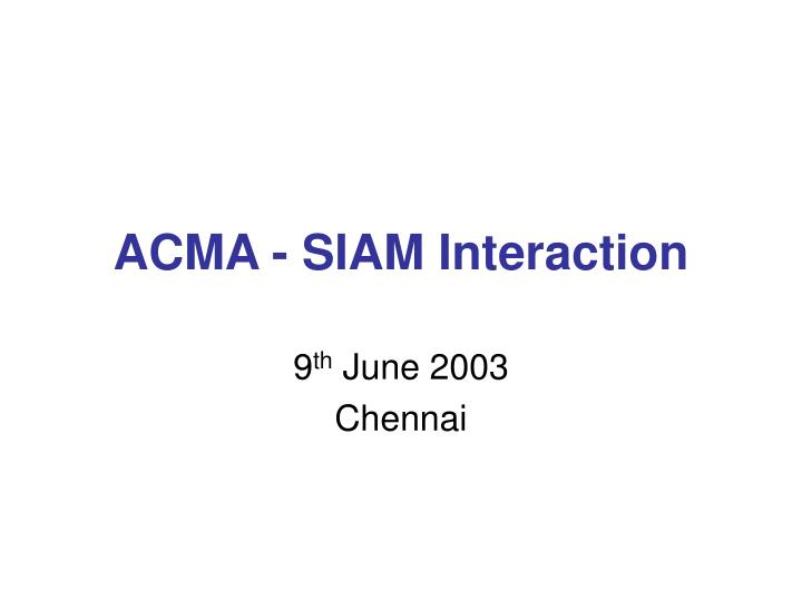 ACMA - SIAM Interaction