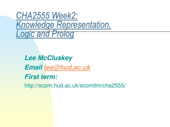 Cha2555 week2 knowledge representation logic and prolog