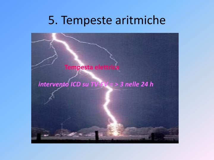 5. Tempeste aritmiche