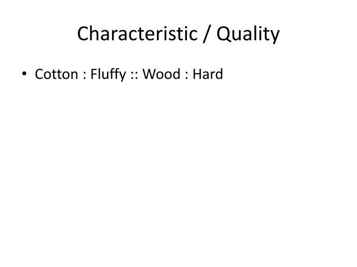 Characteristic / Quality