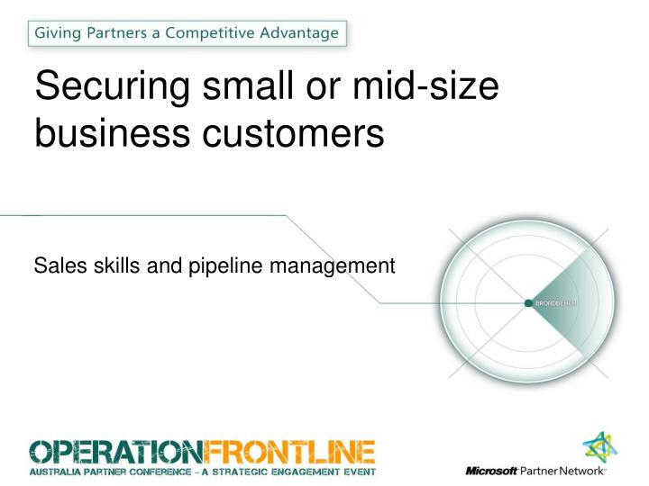 Securing small or mid size business customers