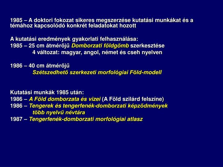 1985 – A doktori fokozat sikeres megszerzése kutatási munkákat és a témához kapcsolódó konkrét feladatokat hozott