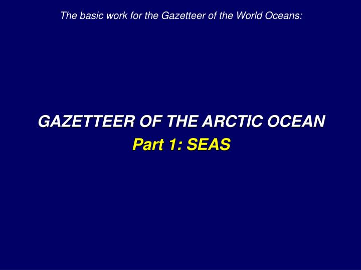 The basic work for the Gazetteer of the World Oceans: