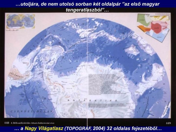 """…utoljára, de nem utolsó sorban két oldalpár """"az első magyar tengeratlaszból""""…"""