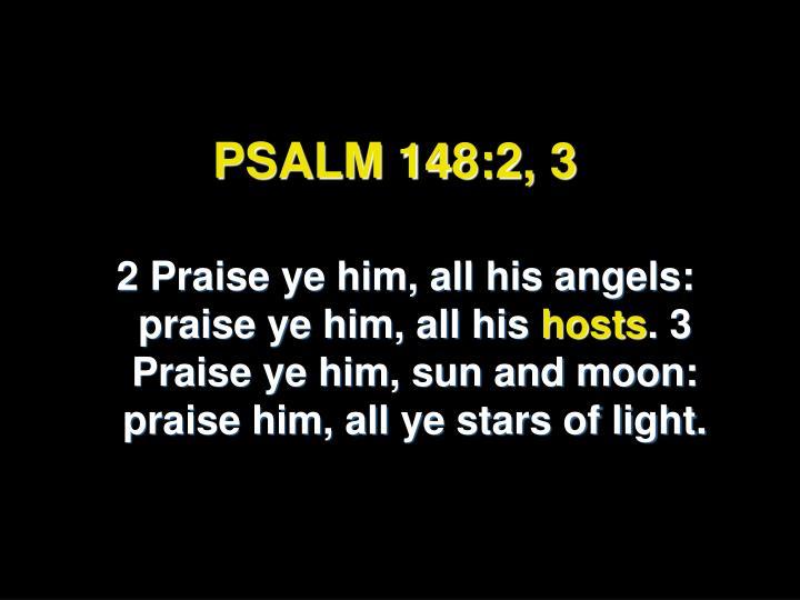 PSALM 148:2, 3