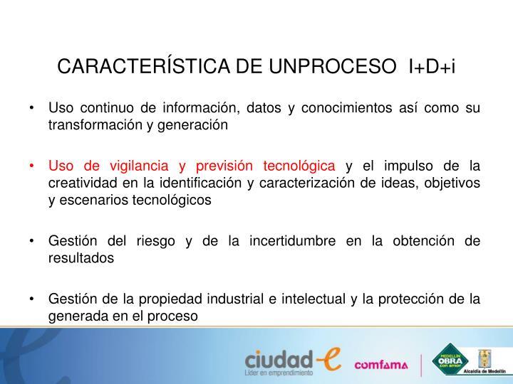 CARACTERÍSTICA DE UNPROCESO  I+D+i