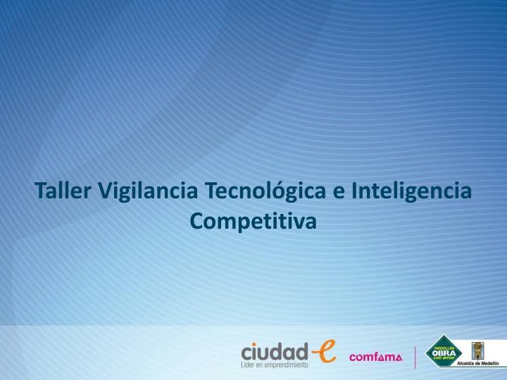 Taller Vigilancia Tecnológica e Inteligencia Competitiva