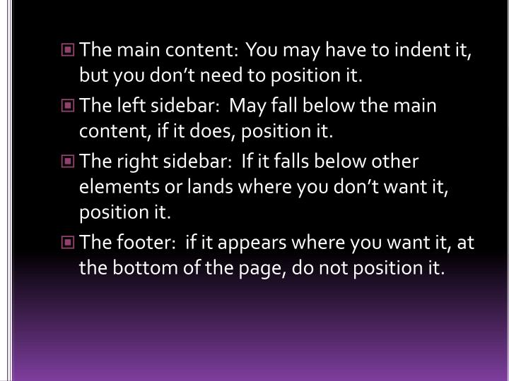 The main content:  You may have to indent it, but you don't need to position it.