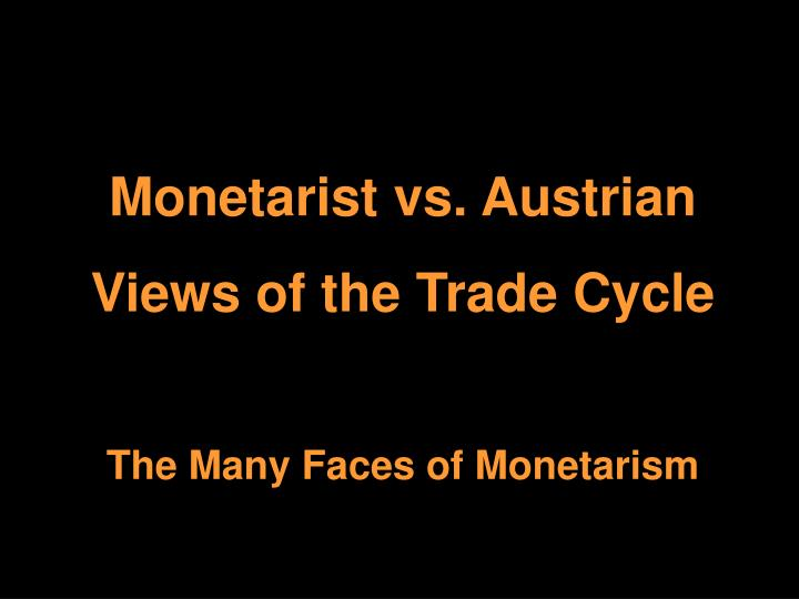 Monetarist vs. Austrian