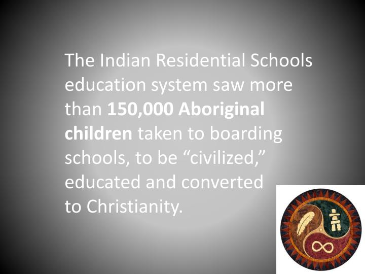 The Indian Residential Schools education system saw more than
