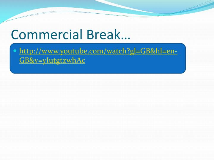 Commercial Break…