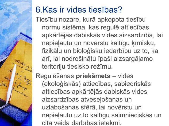 6.Kas ir vides tiesības?