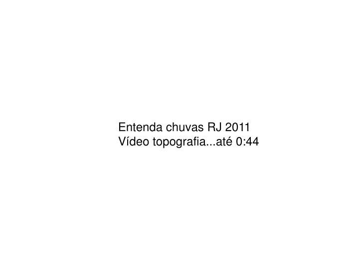 Entenda chuvas RJ 2011