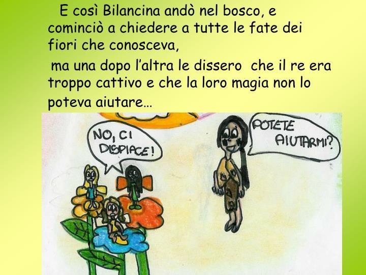 E così Bilancina andò nel bosco, e cominciò a chiedere a tutte le fate dei fiori che conosceva,