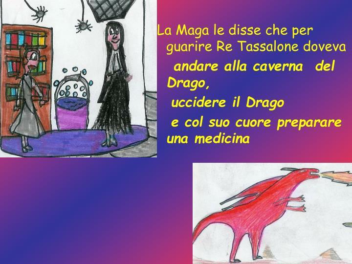 La Maga le disse che per guarire Re Tassalone doveva