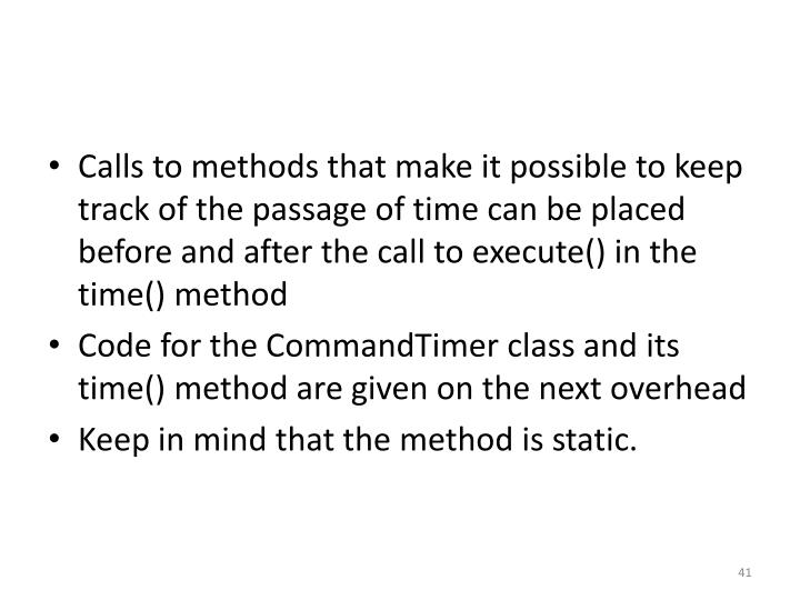 Calls to methods that make it possible to keep track of the passage of time can be placed before and after the call to execute() in the time() method