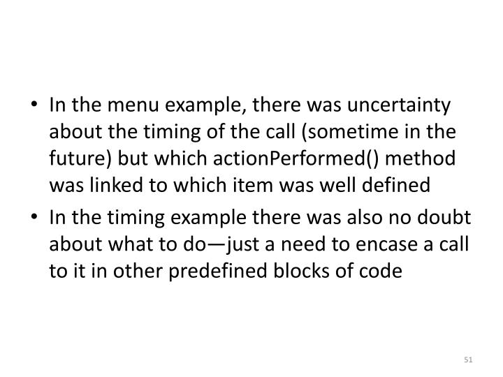 In the menu example, there was uncertainty about the timing of the call (sometime in the future) but which