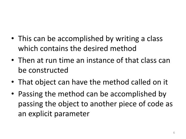 This can be accomplished by writing a class which contains the desired method