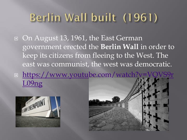 Berlin Wall built  (1961)