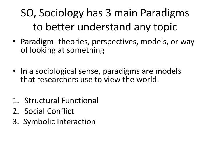 So sociology has 3 main paradigms to better understand any topic