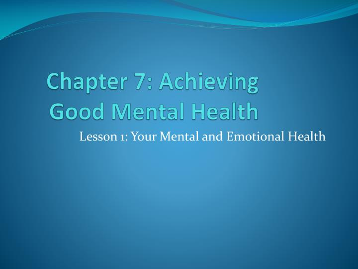 Chapter 7 achieving good mental health