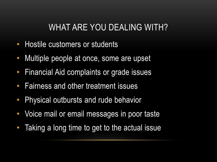 What are you dealing with?