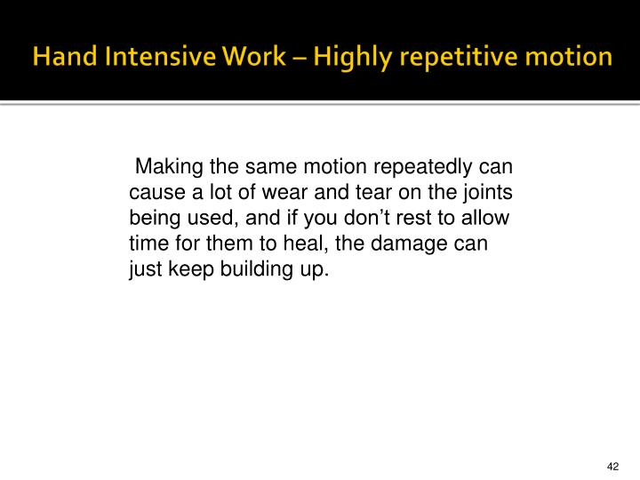 Hand Intensive Work – Highly repetitive motion