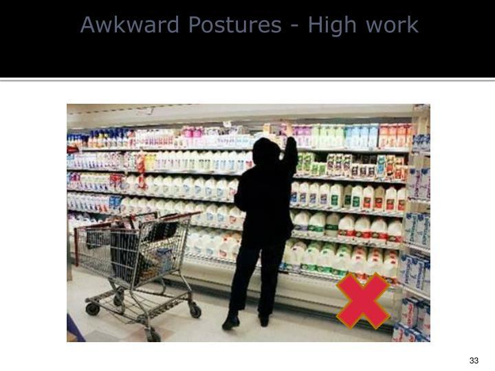 Awkward Postures - High work