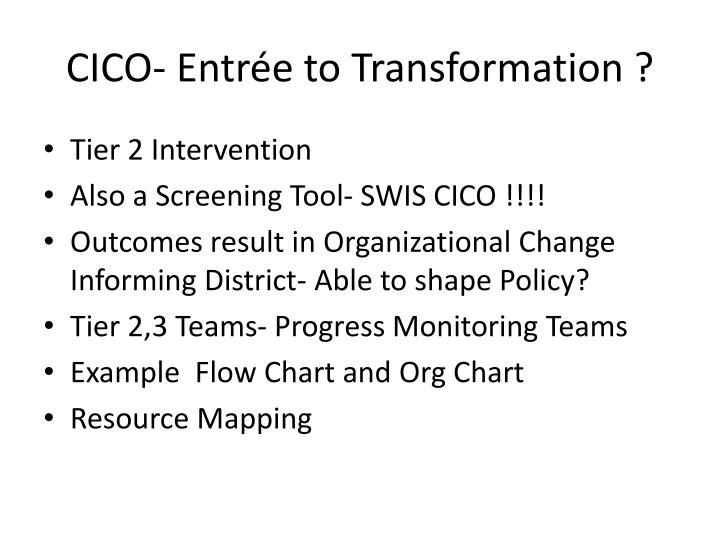 CICO- Entrée to Transformation ?
