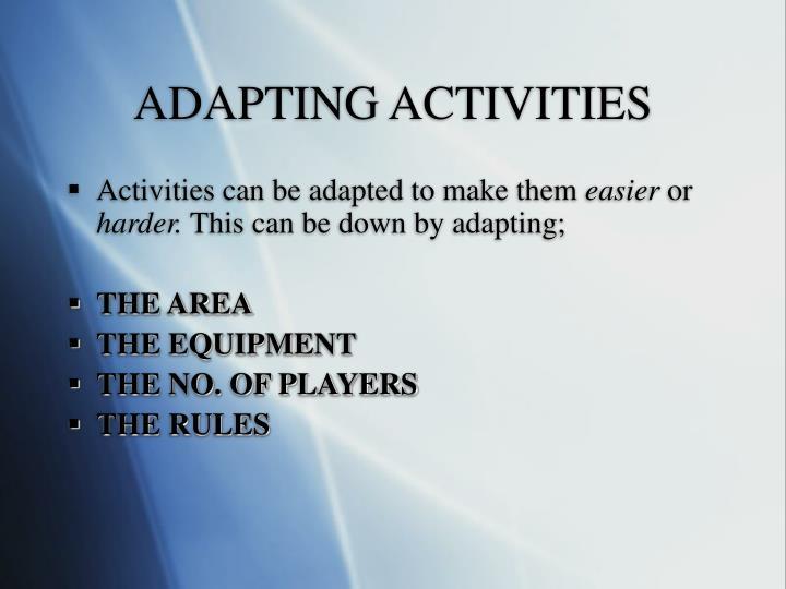 ADAPTING ACTIVITIES