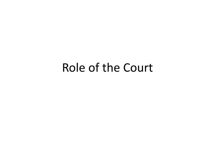 Role of the court