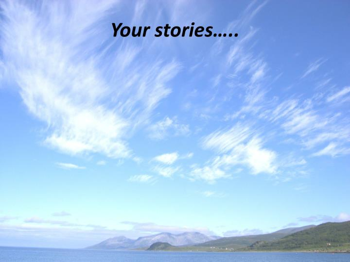 Your stories…..