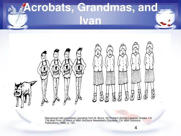 Acrobats, Grandmas, and Ivan