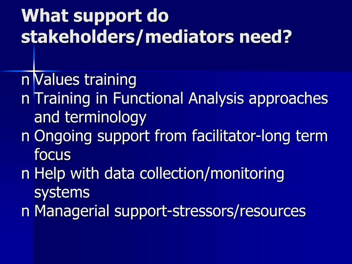 What support do stakeholders/mediators need?