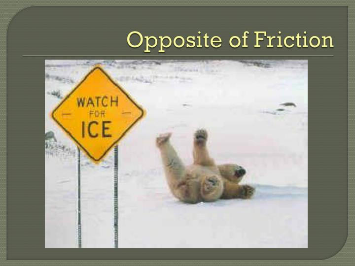 Opposite of Friction