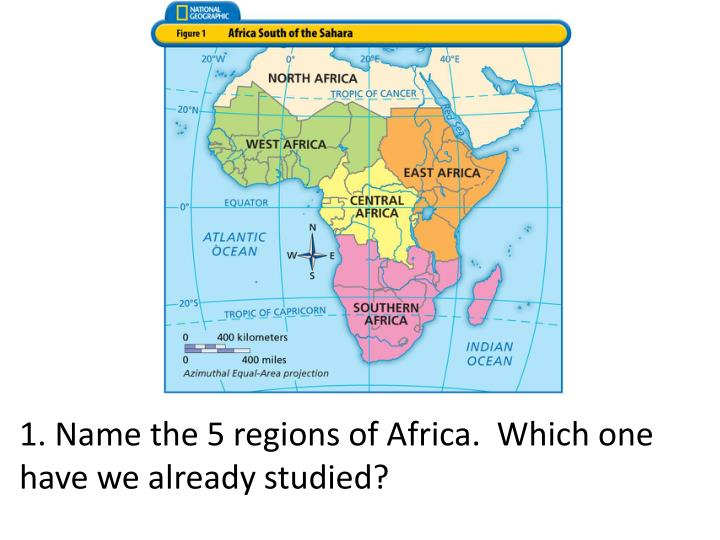 1. Name the 5 regions of Africa.  Which one have we already studied?