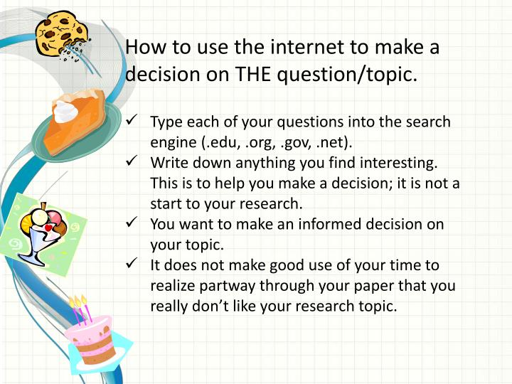 How to use the internet to make a decision on THE question/topic.