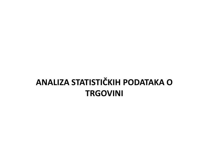 ANALIZA STATISTIČKIH PODATAKA O TRGOVINI