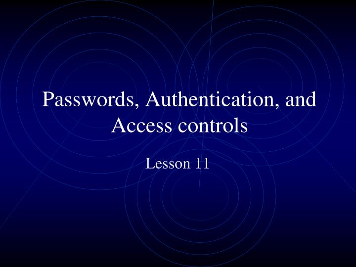 Passwords authentication and access controls