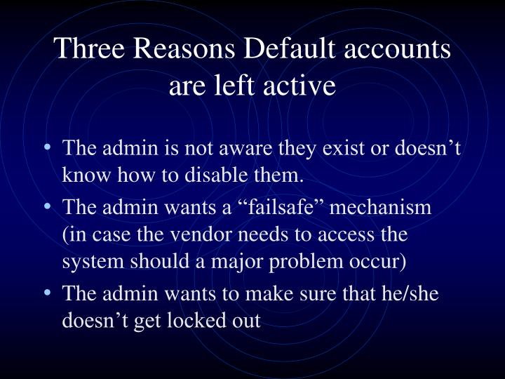Three Reasons Default accounts are left active