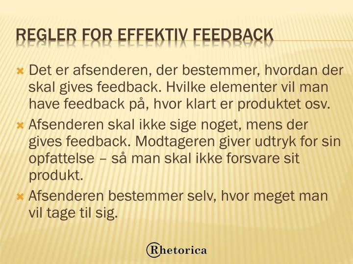 Det er afsenderen, der bestemmer, hvordan der skal gives feedback. Hvilke elementer vil man have feedback på, hvor klart er produktet osv.
