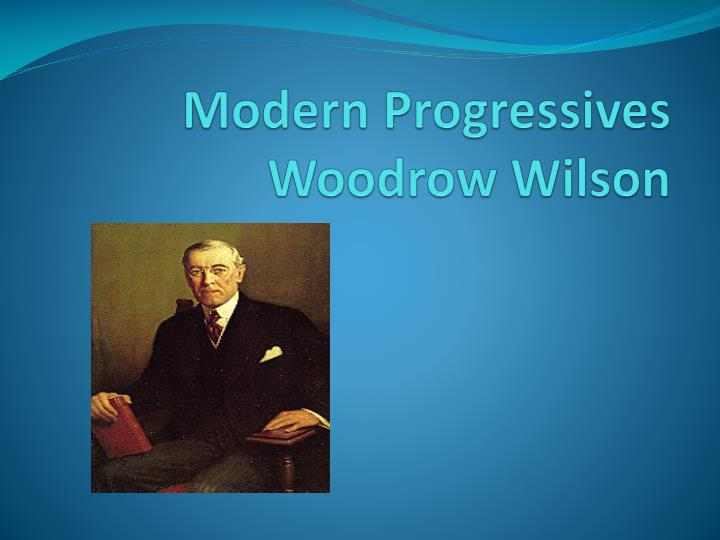 modern progressives woodrow wilson