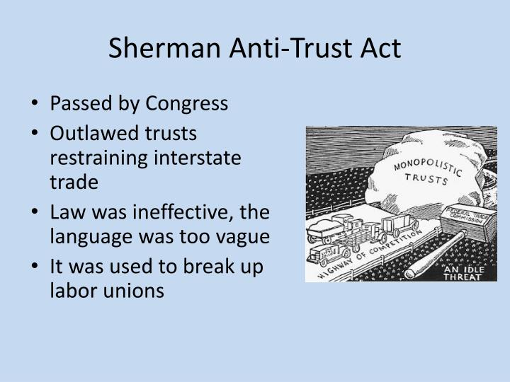 sherman anti trust act constitutional law The sherman antitrust act, enacted by congress in 1890, is the dominant basis  of  as a federal statute, the sherman act is limited by constitutional and federal .