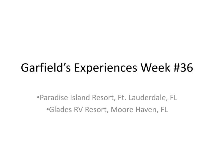 Garfield s experiences week 36
