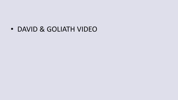 DAVID & GOLIATH VIDEO