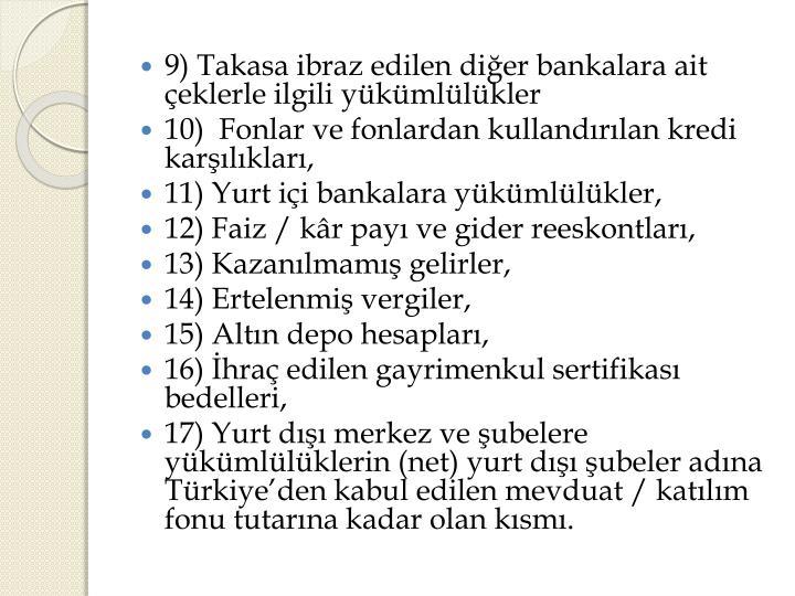 9) Takasa ibraz edilen diğer bankalara ait çeklerle ilgili yükümlülükler